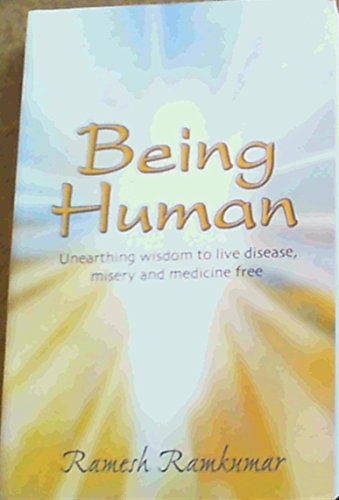 9780620357081: Being Human : Unearthing Wisdom to Live Disease, Misery and Medicine Free