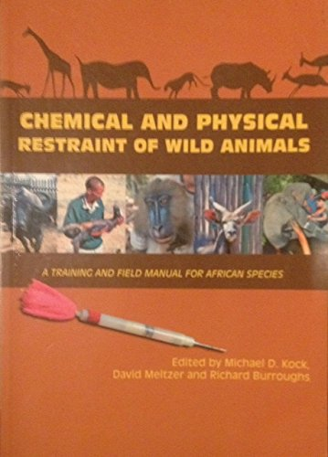 9780620358118: Chemical and Physical Restraint of Wild Animals: A Training and Field Manual for African Species