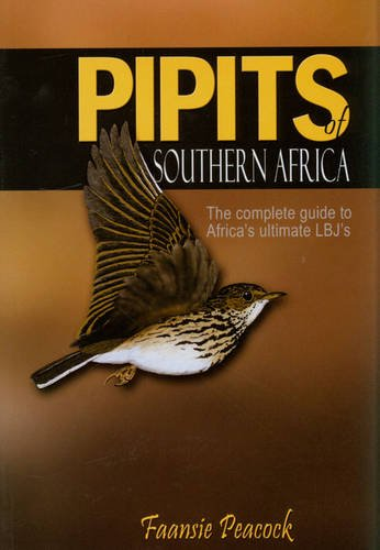 9780620359672: Pipits of Southern Africa: The Complete Guide to Africa's Ultimate LBJ's