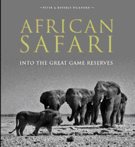 African Safari: Into the Great Game Reserves: Pickford, Peter, Pickford, Beverly