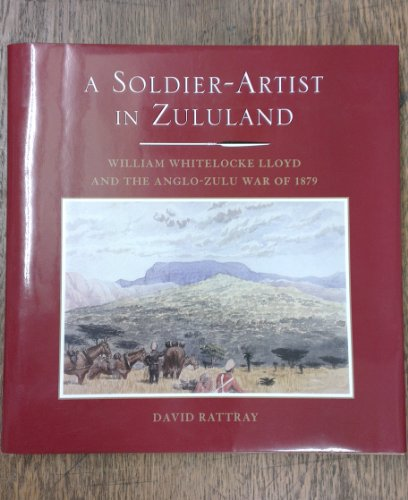 A Soldier-Artist in Zululand: William Whitelocke Lloyd and the Anglo-Zulu War of 1879 (0620377070) by David. Rattray
