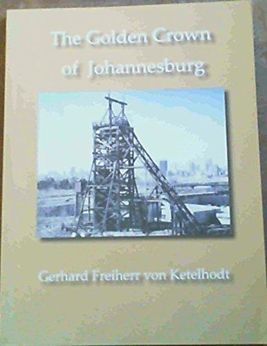 The Golden Crown of Johannesburg: Von Ketelhodt, Gerhard Freiherr