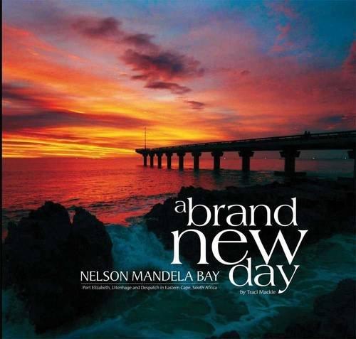 Nelson Mandela Bay: A Brand New Day: Traci Mackie