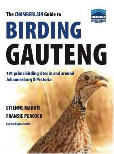 Chamberlain guide to birding Gauteng: 101 prime birding sites in and around Johannesburg and ...