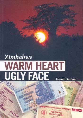 9780620468053: Zimbabwe: Warm Heart Ugly Face