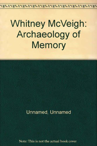 Whitney McVeigh: Archaeology of Memory