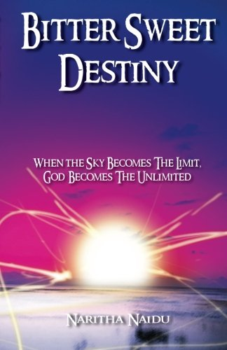 9780620519304: Bitter Sweet Destiny: When the sky becomes the limit, God becomes theunlimited.