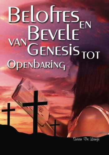 Beloftes En Bevele Van Genesis Tot Openbaring (Afrikaans Edition): Susan De Lange