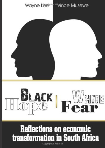 9780620539395: Black Hope White Fear: Reflections on economic transformation in South Africa