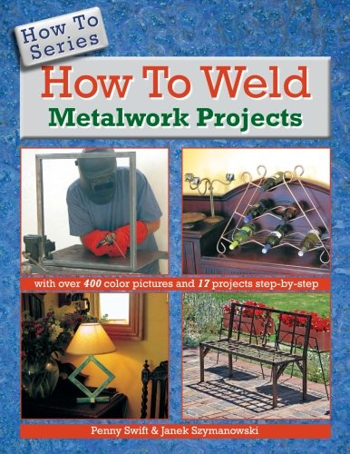 How to Weld Metalwork Projects (How To Series): Penny Swift