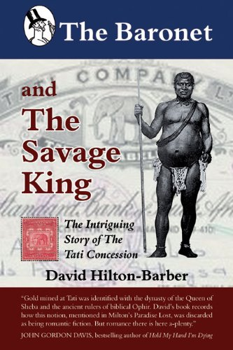 The Baronet and the Savage King: The Intriguing Story of the Tati Concession: David Hilton-Barber