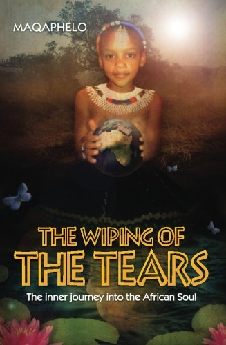 9780620571999: The Wiping Of The Tears: The inner journey into the African Soul