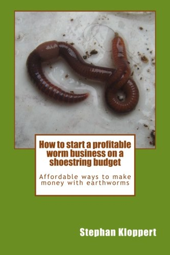 9780620575836: How to start a profitable worm business on a shoestring budget: Affordable ways to make money with earthworms