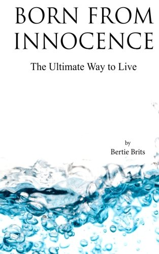 9780620592864: Born from Innocence: The Ultimate Way to Live