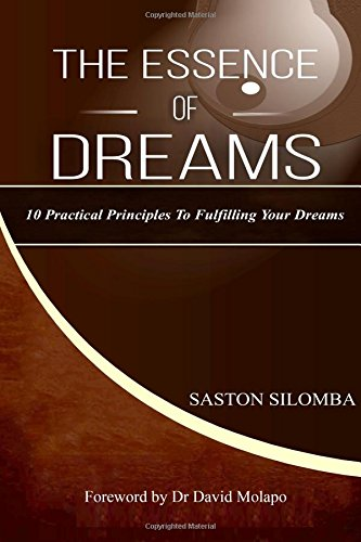9780620617802: The Essence of Dreams: 10 Practical Principles To Fulfilling Your Dreams (Volume 1)