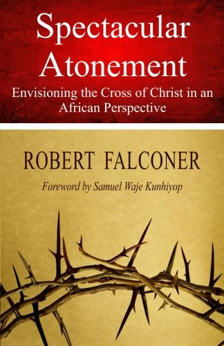 9780620624053: Spectacular Atonement: Envisioning the Cross of Christ in an African Perspective