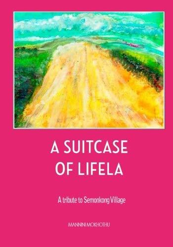 A Suitcase Of Lifela: A Tribute To: Mannini MC Mokhothu