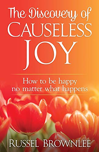 9780620646963: The Discovery of Causeless Joy: How to be happy no matter what happens