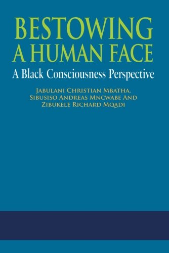 9780620650915: Bestowing A Human Face: A Black Consciousness Perspective