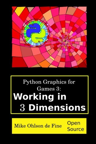9780620665735: Python Graphics for Games 3: Working in 3 Dimensions: Object Creation and Animation with OpenGL and Blender (Volume 3)