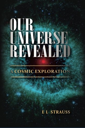 9780620683562: Our Universe Revealed: A cosmic exploration