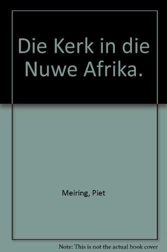 Die Kerk in die Nuwe Afrika.: Meiring, Piet