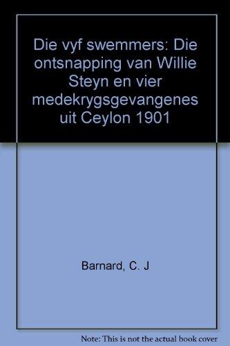 9780624026198: Die vyf swemmers: Die ontsnapping van Willie Steyn en vier medekrygsgevangenes uit Ceylon 1901 (Afrikaans Edition)