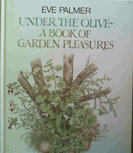 Under the Olive A Book of Garden Pleasures