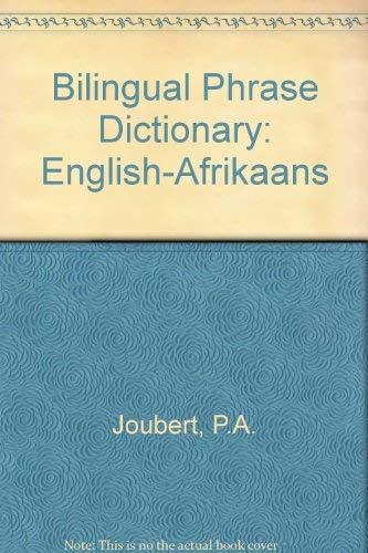 Bilingual Phrase Dictionary Tweetalige Frasewoordeboek: (E-A): Joubert, P. A.