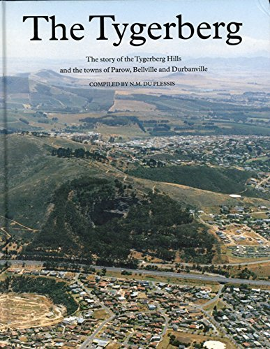 9780624035763: The Tygerberg: The story of the Tygerberg Hills and the towns of Parow, Bellville, and Durbanville