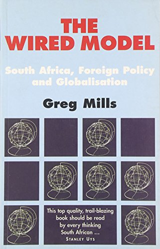 The Wired Model: South Africa and Globalisation (0624039218) by Mills, Greg