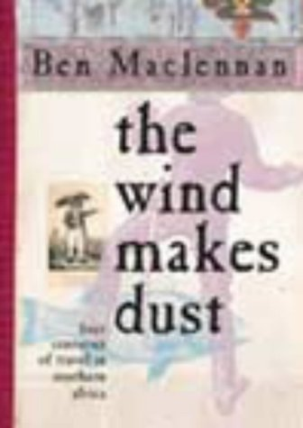 The Wind Makes Dust Four Centuries of Travel in Southern Africa: Maclennan,Ben