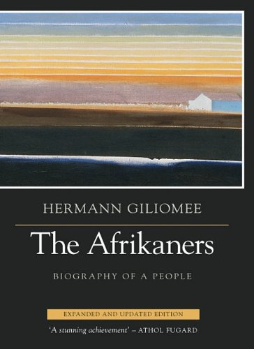 The Afrikaners: Biography of a People, expanded and updated edition: Giliomee, HermanN