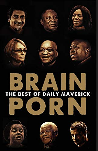 9780624073826: Brain Porn: The Best of Daily Maverick