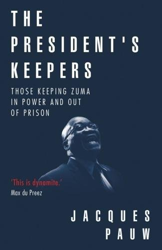 9780624083030: The president's keepers: Those keeping Zuma in power and out of prison