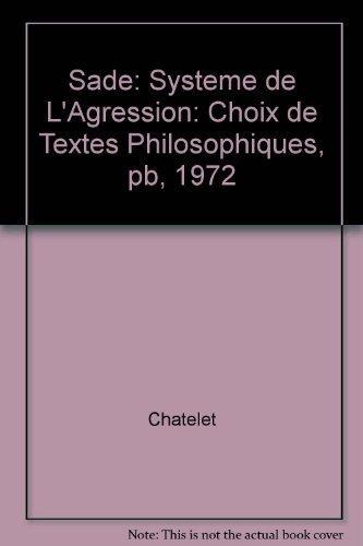 9780626010003: Sade: Systeme de L'Agression: Choix de Textes Philosophiques, pb, 1972