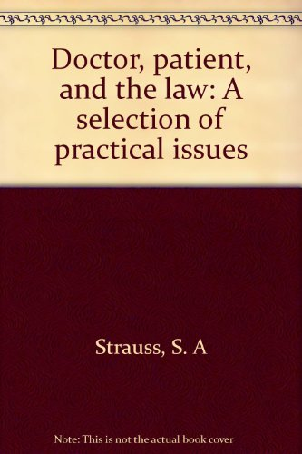 Doctor, Patient, and the Law: A Selection of Practical Issues: Strauss, S. A.