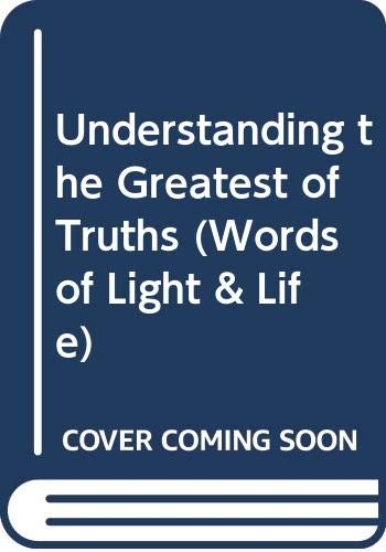 9780627023415: Understanding the Greatest of Truths (Words of Light & Life)