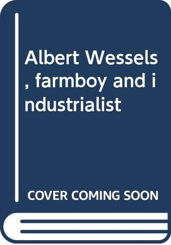 9780628031419: Albert Wessels, farmboy and industrialist