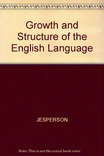 Growth and Structure of the English Language: Jespersen, O.