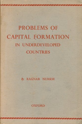 Problems of Capital Formation in Underdeveloped Countries: Ragnar Nurkse
