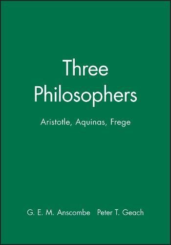 9780631070306: Three Philosophers: Aristotle, Aquinas, Frege