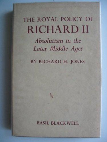 Royal Policy of Richard II (Study in Mediaeval History): Jones, Richard H.