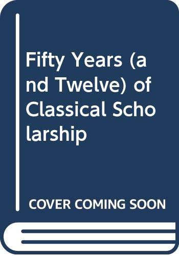 9780631105107: Fifty Years (and Twelve) of Classical Scholarship