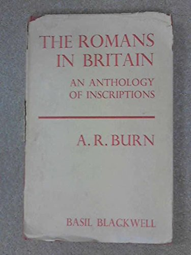 Romans in Britain: Anthology of Inscriptions: Burn, A.R.