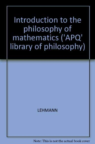Introduction to the Philosophy of Mathematics (APQ Library of Philosophy): Lehman, Hugh