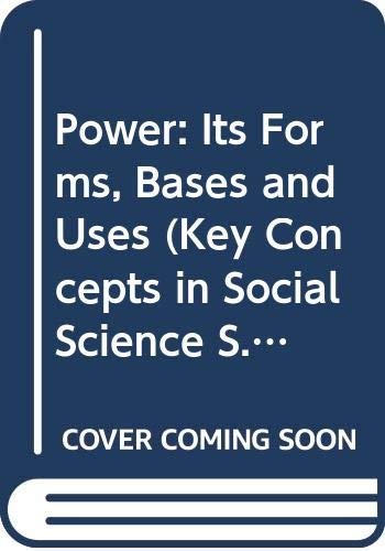 9780631118114: Power: Its Forms, Bases and Uses (Key Concepts in Social Science)