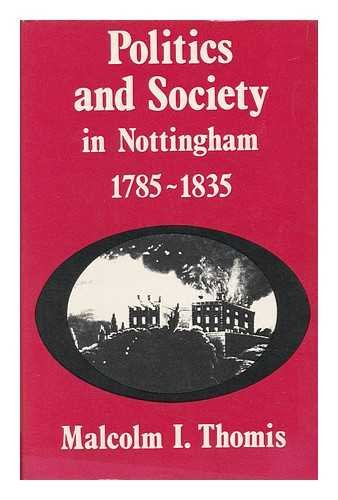 Politics and Society in Nottingham, 1785-1835: Thomis, Malcolm I.