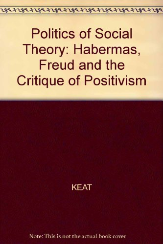 9780631125983: Politics of Social Theory: Habermas, Freud and the Critique of Positivism
