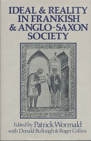 Ideal and Reality in Frankish and Anglo-Saxon Society: Wormald, Patrick [Editor]; Bullough, Donald ...